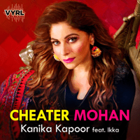 Cheater Mohan (feat. Ikka) Kanika Kapoor MP3