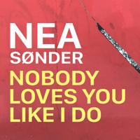 Nobody Loves You Like I Do Nea Sønder