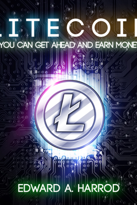 Litecoin: How You Can Get Ahead and Make Money Fast (Unabridged) - Edward A. Harrod