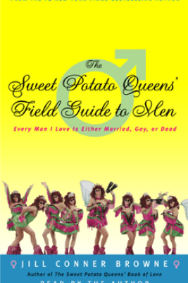 The Sweet Potato Queens' Field Guide to Men: Every Man I Love Is Either Married, Gay, or Dead (Abridged) - Jill Conner Browne