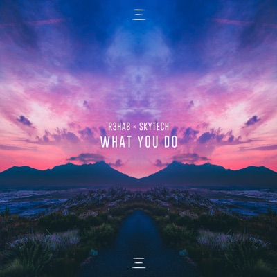 What You Do - R3HAB & Skytech mp3 download