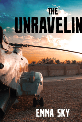 The Unraveling: High Hopes and Missed Opportunities in Iraq - Emma Sky