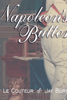 Napoleon's Buttons: 17 Molecules That Changed History - Jay Burreson & Penny Le Couteur