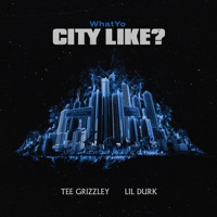 WhatYo City Like - Single - Tee Grizzley & Lil Durk mp3 download