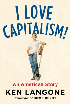 I Love Capitalism!: An American Story (Unabridged) - Ken Langone