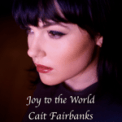 Free Download Cait Fairbanks Joy to the World Mp3