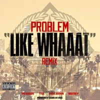 Like Whaaat (Remix) [feat. Wiz Khalifa, Tyga, Chris Brown & Master P] - Single - Problem mp3 download
