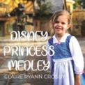Free Download Claire Ryann Crosby Disney Princess Medley Mp3