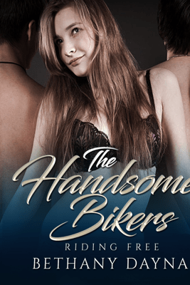 The Handsome Bikers: Riding Free, Book 1 (Unabridged) - Bethany Dayna