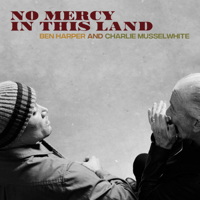 No Mercy In This Land (Live at Machine Shop) Ben Harper & Charlie Musselwhite MP3