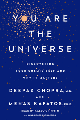 You Are the Universe: Discovering Your Cosmic Self and Why It Matters (Unabridged) - Deepak Chopra & Menas C. Kafatos, Ph.D.
