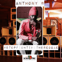 Stop Fighting the Reggae Anthony B