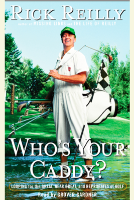 Who's Your Caddy?: Looping for the Great, Near Great, and Reprobates of Golf (Abridged) - Rick Reilly