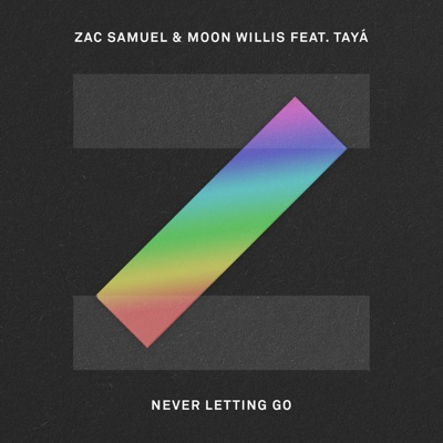 Never Letting Go - Zac Samuel & Moon Willis Feat. Tayá mp3 download