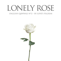Lonely Rose: English Qawwali No.2 Love's Pilgrim