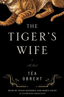 The Tiger's Wife: A Novel (Unabridged) - Téa Obreht