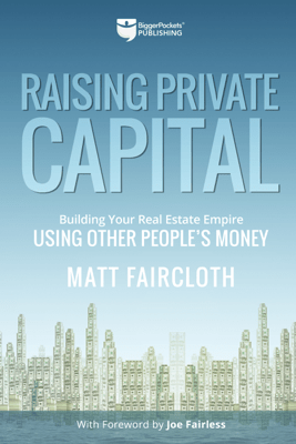 Raising Private Capital: Building Your Real Estate Empire Using Other People's Money (Unabridged) - Matt Faircloth