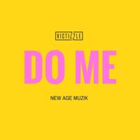 Do Me (feat. New Age Muzik) Victizzle