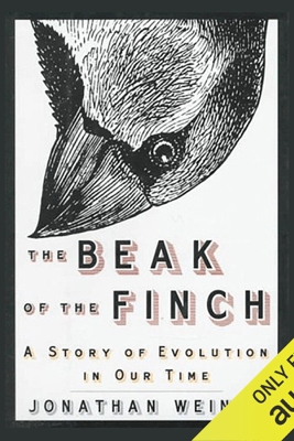 The Beak of the Finch: A Story of Evolution in Our Time (Unabridged) - Jonathan Weiner