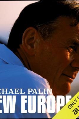 Michael Palin: New Europe (Unabridged) - Michael Palin