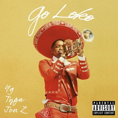 Go Loko (feat. Tyga & Jon Z) Go Loko (feat. Tyga & Jon Z) - Single - YG mp3 download