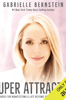 Super Attractor: Methods for Manifesting a Life Beyond Your Wildest Dreams (Unabridged) - Gabrielle Bernstein