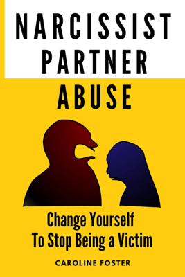 Narcissist Partner Abuse: Change Yourself to Stop Being a Victim  (Unabridged) - Caroline Foster
