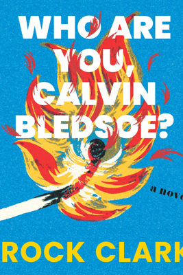 Who Are You, Calvin Bledsoe?: A Novel - Brock Clarke