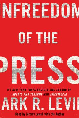 Unfreedom of the Press (Unabridged) - Mark R. Levin