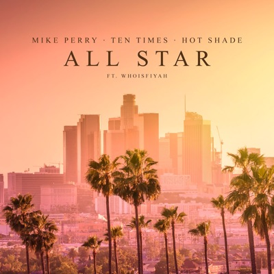 All Star - Mike Perry, Ten Times & Hot Shade Feat. WhoisFIYAH mp3 download