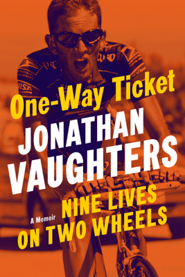 One-Way Ticket: Nine Lives on Two Wheels (Unabridged) - Jonathan Vaughters