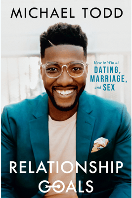 Relationship Goals: How to Win at Dating, Marriage, and Sex (Unabridged) - Michael Todd
