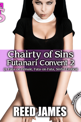 Charity of Sins: Futanari Convent 2: A Futa-on-Female, Futa-on-Futa, Sinful Erotica (Unabridged) - Reed James