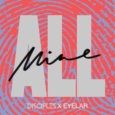 All Mine - Disciples & Eyelar mp3 download