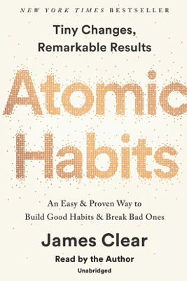 Atomic Habits: An Easy & Proven Way to Build Good Habits & Break Bad Ones (Unabridged) - James Clear