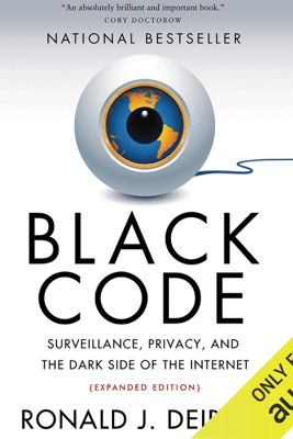 Black Code: Surveillance, Privacy, and the Dark Side of the Internet (Expanded Edition) (Unabridged) - Ronald J. Deibert