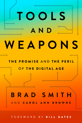 Tools and Weapons: The Promise and the Peril of the Digital Age (Unabridged) - Brad Smith & Carol Ann Browne