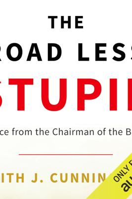 The Road Less Stupid (Unabridged) - Keith J. Cunningham