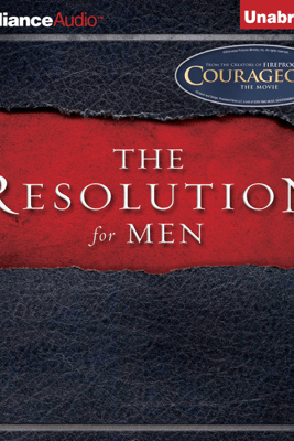The Resolution for Men (Unabridged) - Stephen Kendrick & Alex Kendrick