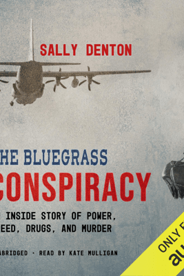The Bluegrass Conspiracy: An Inside Story of Power, Greed, Drugs, and Murder (Unabridged) - Sally Denton