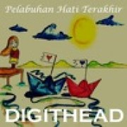 Digithead - Pelabuhan Hati Terakhirwidth=