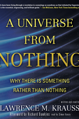 A Universe from Nothing: Why There Is Something Rather Than Nothing - Lawrence M. Krauss & Richard Dawkins