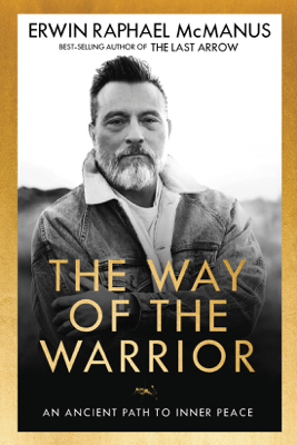 The Way of the Warrior: An Ancient Path to Inner Peace (Unabridged) - Erwin Raphael McManus
