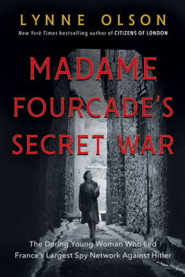Madame Fourcade's Secret War: The Daring Young Woman Who Led France's Largest Spy Network Against Hitler (Unabridged) - Lynne Olson