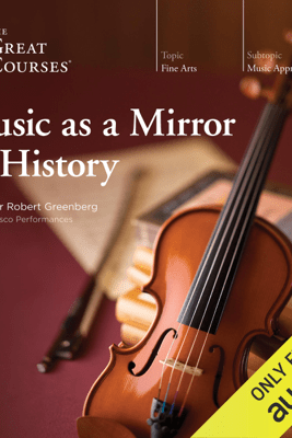 Music as a Mirror of History - Robert Greenberg & The Great Courses