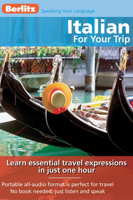 Italian for Your Trip: Learn essential travel expressions in just one hour - Berlitz Publishing