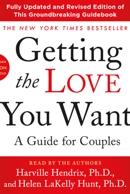 Getting the Love You Want: A Guide for Couples: Third Edition - Harville Hendrix Ph.D. & Helen LaKelly Hunt, Ph.D.