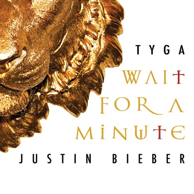 Wait For A Minute - Tyga & Justin Bieber mp3 download