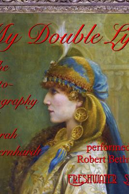 My Double Life: The autobiography of Sarah Bernhardt - Sarah Bernhardt