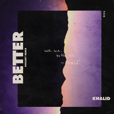 Better (noclue? Remix) - Khalid mp3 download